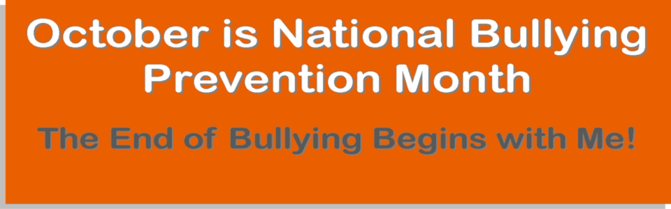 October is National Bullying Prevention Month, The End of Bullying Begins with Me!