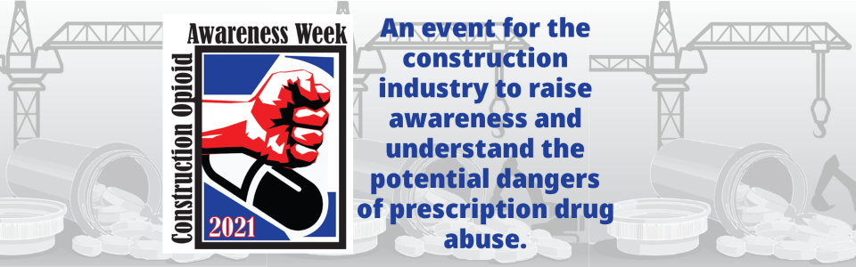 The background is a construction crane with a bottle of open pills in the foreground and a picture of a fist hitting a drug capsule, Construction Opioid Awareness Week 2021