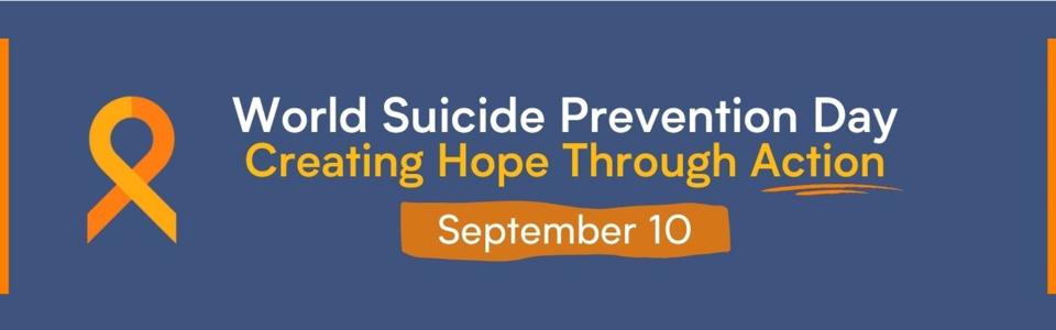World Suicide Prevention Day, Creating Hope Through Action, September 10; yellow and orange ribbon