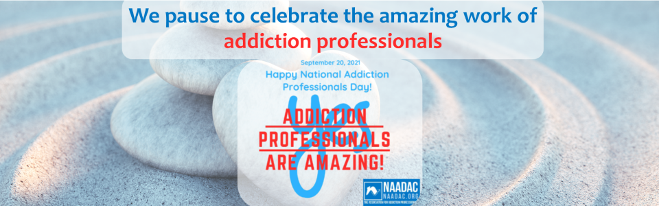 Zen stones on water; We pause to celebrate addiction professionals; September 20, 2021 Happy National Addiction Professionals Day! Addiction Professionals Are Amazing; NAADAC